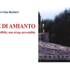 """Pubblicato il libro di Pietro Gino Barbieri """"MORIRE DI AMIANTO – un dramma prevedibile, una strage prevenibile"""""""