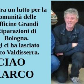 Oggi ci ha lasciato Marco Valdiserra. Ancora un lutto per la comunità delle Officine Grandi Riparazioni diBologna.